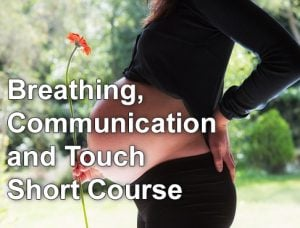 Breathing, Communication and Touch Birthing Better Short course